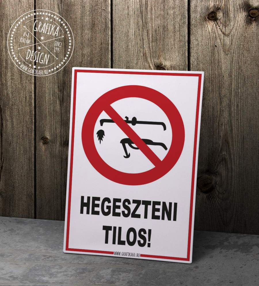 Hegeszteni tilos!