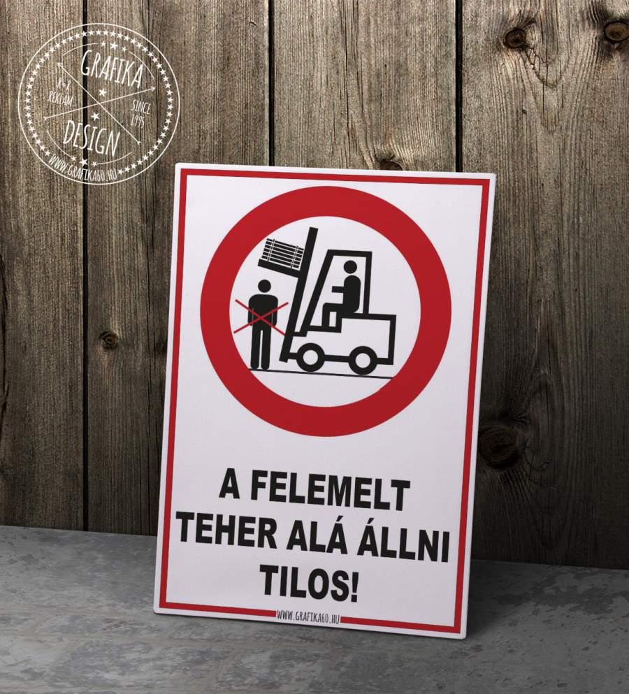 A felemelt teher alá állni tilos!