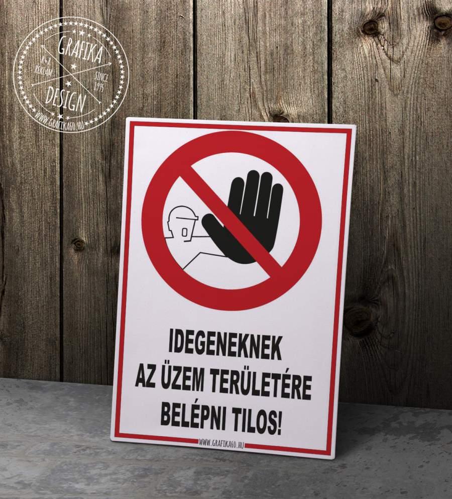 Idegeneknek az üzem területére belépni tilos!